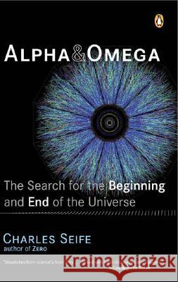 Alpha and Omega: The Search for the Beginning and End of the Universe Charles Seife 9780142004463