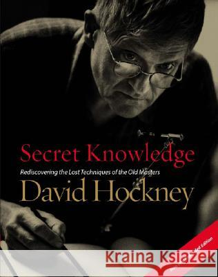 Secret Knowledge: Rediscovering the Lost Techniques of the Old Masters David Hockney 9780142005125