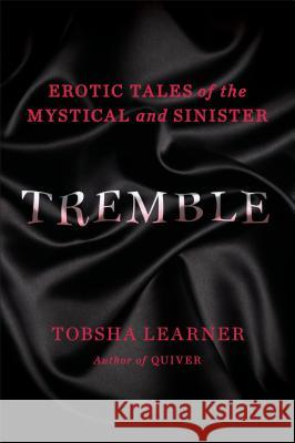 Tremble: Erotic Tales of the Mystical and Sinister Tobsha Learner 9780142180372