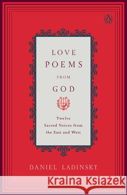 Love Poems from God : Twelve Sacred Voices from the East and West Daniel Ladinsky Various 9780142196120