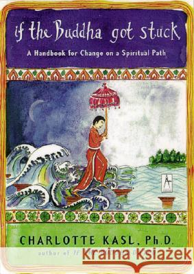 If the Buddha Got Stuck: A Handbook for Change on a Spiritual Path Charlotte Davis Kasl 9780142196281