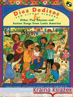 Diez Deditos and Other Play Rhymes and Action Songs from Latin America Jose-Luis Orozco Jose-Luis Orozco Elisa Kleven 9780142300879