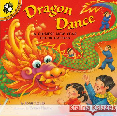 Dragon Dance: A Chinese New Year Lift-The-Flap Book Joan Holub Holub Regan Benrei Huang 9780142400005 Puffin Books