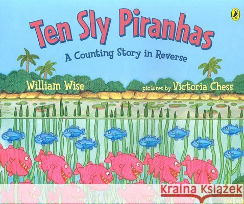 Ten Sly Piranhas: A Counting Story in Reverse; A Tale of Wickedness-And Worse! William Wise Victoria Chess 9780142400746