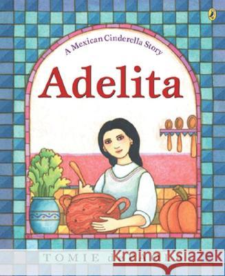 Adelita: A Mexican Cinderella Story Tomie dePaola Tomie dePaola 9780142401873 Puffin Books