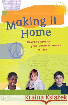Making It Home: Real-Life Stories from Children Forced to Flee Beverly Naidoo 9780142404553