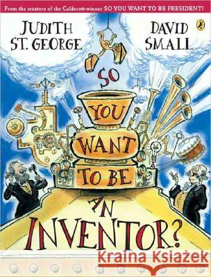 So You Want to Be an Inventor? Judith S David Small 9780142404607