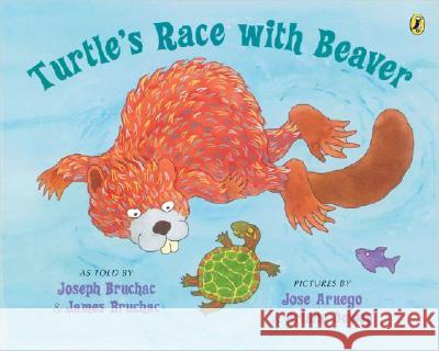 Turtle's Race with Beaver Jose Aruego Ariane Dewey Joseph Bruchac 9780142404669 Puffin Books