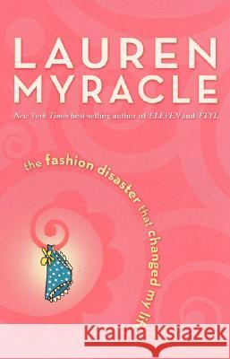 The Fashion Disaster That Changed My Life Lauren Myracle 9780142407172