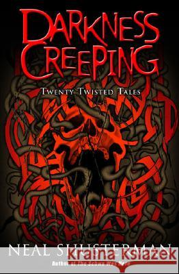 Darkness Creeping: Twenty Twisted Tales Neal Shusterman 9780142407219 Puffin Books