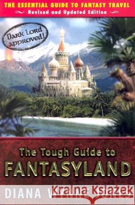 The Tough Guide to Fantasyland: The Essential Guide to Fantasy Travel Diana Wynne Jones 9780142407226