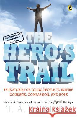 The Hero's Trail: True Stories of Young People to Inspire Courage, Compassion, and Hope, Newly Revised and Updated Edition T. A. Barron Robert Coles 9780142407608