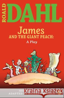 James and the Giant Peach: A Play Roald Dahl Richard R. George 9780142407912 Puffin Books