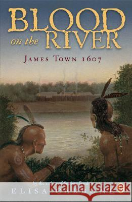 Blood on the River: James Town, 1607 Elisa Carbone 9780142409329
