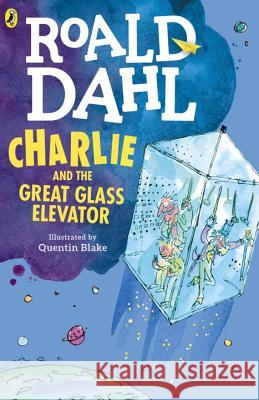 Charlie and the Great Glass Elevator Roald Dahl Quentin Blake 9780142410325 Puffin Books