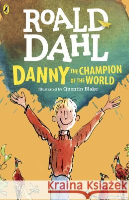 Danny the Champion of the World Roald Dahl Quentin Blake 9780142410332 Puffin Books