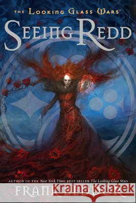 Seeing Redd: The Looking Glass Wars, Book Two Frank Beddor 9780142412091