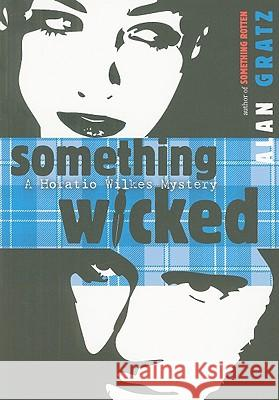 Something Wicked: A Horatio Wilkes Mystery Alan M. Gratz 9780142414965