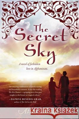 The Secret Sky: A Novel of Forbidden Love in Afghanistan Atia Abawi 9780142424063
