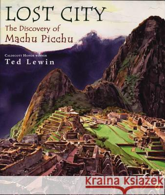 Lost City: The Discovery of Machu Picchu Ted Lewin Ted Lewin 9780142425800