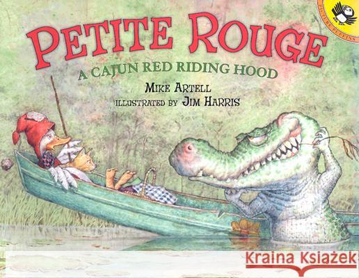 Petite Rouge: A Cajun Red Riding Hood Mike Artell Jim Harris 9780142500705 Puffin Books