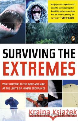 Surviving the Extremes: What Happens to the Body and Mind at the Limits of Human Endurance Kenneth Kamler 9780143034513