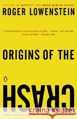 Origins of the Crash: The Great Bubble and Its Undoing Roger Lowenstein 9780143034674