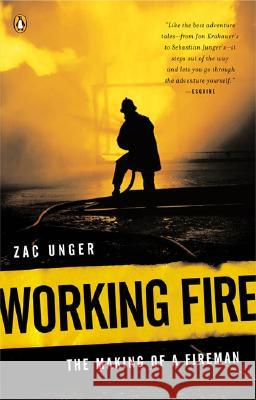 Working Fire: The Making of a Fireman Zac Unger 9780143034957