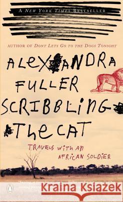 Scribbling the Cat: Travels with an African Soldier Alexandra Fuller 9780143035015
