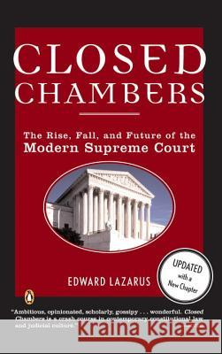 Closed Chambers: The Rise, Fall, and Future of the Modern Supreme Court Edward Lazarus 9780143035275