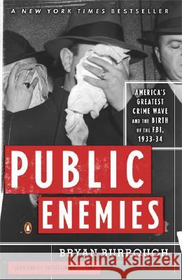 Public Enemies: America's Greatest Crime Wave and the Birth of the Fbi, 1933-34 Bryan Burrough 9780143035374