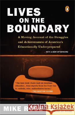 Lives on the Boundary: A Moving Account of the Struggles and Achievements of America's Educationally Un Derprepared Mike Rose 9780143035466