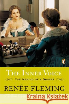 The Inner Voice: The Making of a Singer Renee Fleming 9780143035947