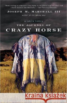 The Journey of Crazy Horse: A Lakota History Joseph M., III Marshall 9780143036210
