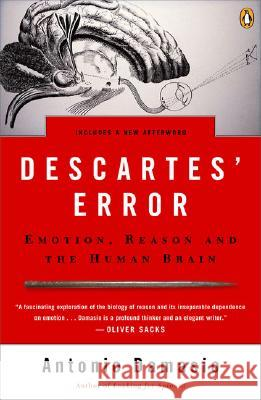 Descartes' Error: Emotion, Reason, and the Human Brain Antonio R. Damasio 9780143036227