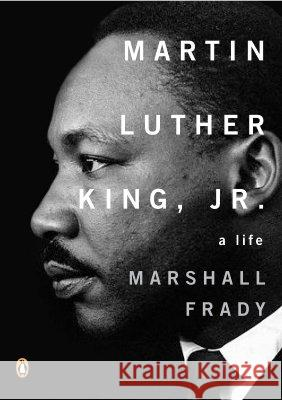 Martin Luther King, Jr.: A Life Marshall Frady 9780143036487