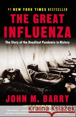 The Great Influenza: The Story of the Deadliest Pandemic in History John M. Barry 9780143036494