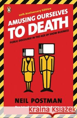 Amusing Ourselves to Death: Public Discourse in the Age of Show Business Neil Postman Andrew Postman 9780143036531