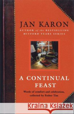 A Continual Feast: Words of Comfort and Celebration, Collected by Father Tim Jan Karon 9780143036562