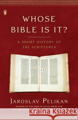 Whose Bible Is It?: A Short History of the Scriptures Jaroslav Pelikan 9780143036777