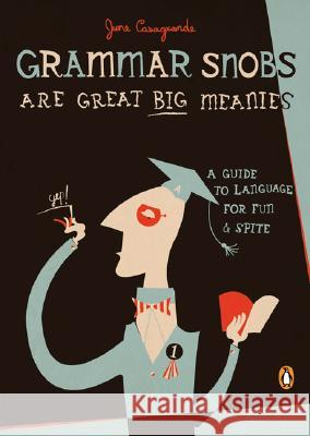 Grammar Snobs Are Great Big Meanies: A Guide to Language for Fun and Spite June Casagrande 9780143036838