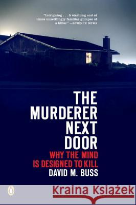 The Murderer Next Door: Why the Mind Is Designed to Kill David M. Buss 9780143037057