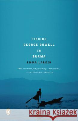 Finding George Orwell in Burma Emma Larkin 9780143037118