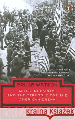 Bread and Roses: Mills, Migrants, and the Struggle for the American Dream Bruce Watson 9780143037354