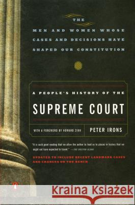 A People's History of the Supreme Court: The Men and Women Whose Cases and Decisions Have Shaped Ourconstitution: Revised Edition Peter H. Irons Howard Zinn 9780143037385