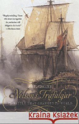 Nelson's Trafalgar: The Battle That Changed the World Roy Adkins 9780143037958