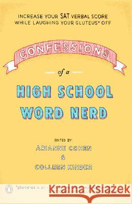Confessions of a High School Word Nerd: Increase Your SAT Verbal Score While Laughing Your Gluteus Off Arianne Cohen Colleen Kinder 9780143038368