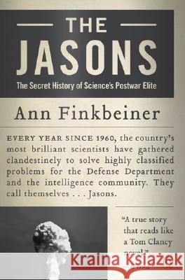 The Jasons: The Secret History of Science's Postwar Elite Ann K. Finkbeiner 9780143038474