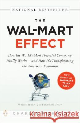 The Wal-Mart Effect: How the World's Most Powerful Company Really Works--And How It's Transforming the American Economy Charles Fishman 9780143038788