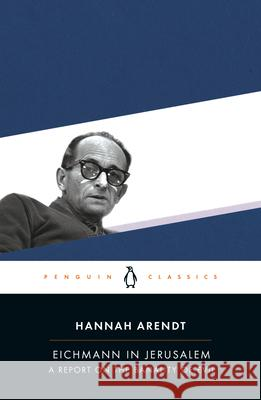 Eichmann in Jerusalem : A Report on the Banality of Evil Hannah Arendt Amos Elon 9780143039884